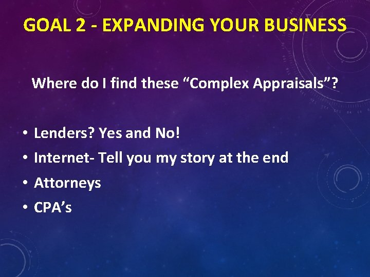 """GOAL 2 - EXPANDING YOUR BUSINESS Where do I find these """"Complex Appraisals""""? •"""