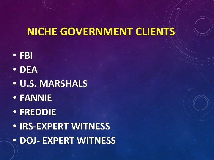 NICHE GOVERNMENT CLIENTS • FBI • DEA • U. S. MARSHALS • FANNIE •