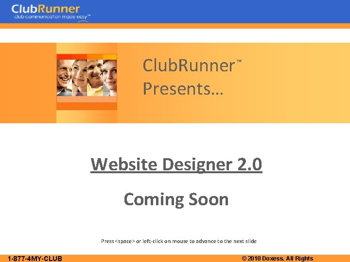 Club. Runner™ Presents… Website Designer 2. 0 Coming Soon Press <space> or left-click on