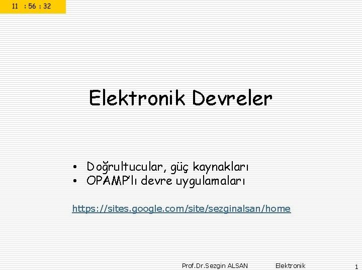 Elektronik Devreler • Doğrultucular, güç kaynakları • OPAMP'lı devre uygulamaları https: //sites. google. com/site/sezginalsan/home