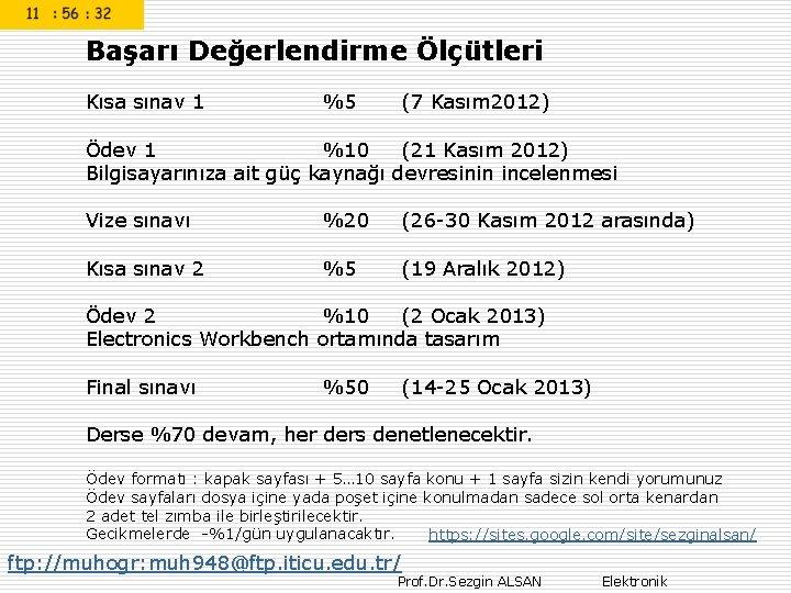 Başarı Değerlendirme Ölçütleri Kısa sınav 1 %5 (7 Kasım 2012) Ödev 1 %10 (21