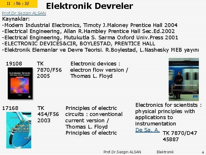 Elektronik Devreler Prof. Dr. Sezgin ALSAN Kaynaklar: -Modern Industrial Electronics, Timoty J. Maloney Prentice