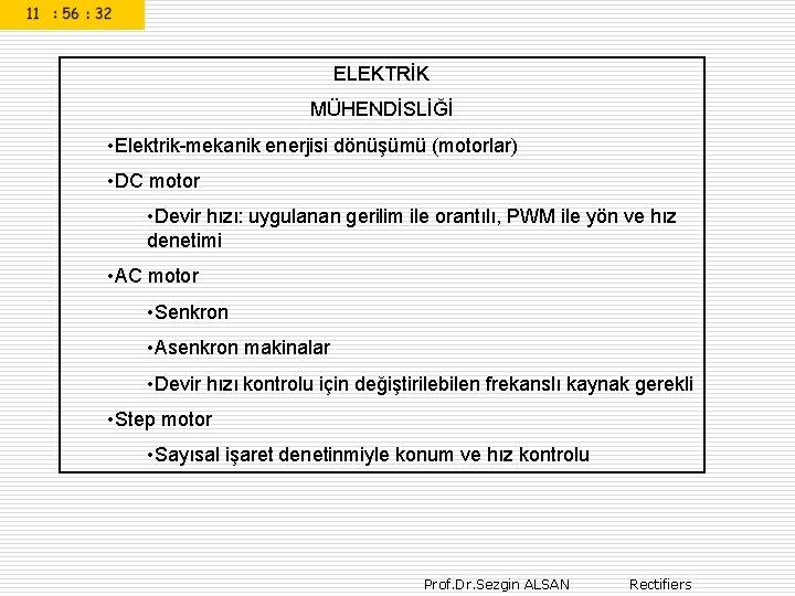 ELEKTRİK MÜHENDİSLİĞİ • Elektrik-mekanik enerjisi dönüşümü (motorlar) • DC motor • Devir hızı: uygulanan
