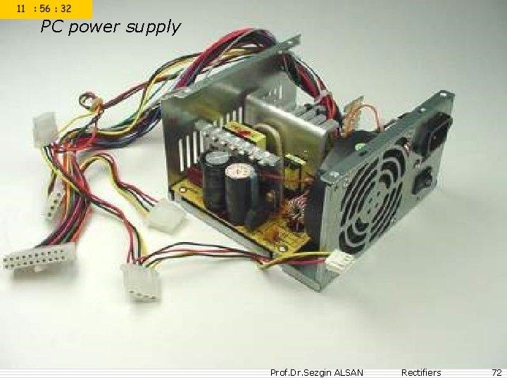 PC power supply Prof. Dr. Sezgin ALSAN Rectifiers 72
