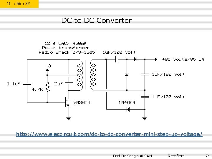 DC to DC Converter http: //www. eleccircuit. com/dc-to-dc-converter-mini-step-up-voltage/ Prof. Dr. Sezgin ALSAN Rectifiers 74