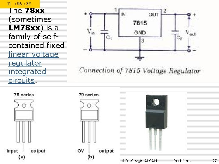 The 78 xx (sometimes LM 78 xx) is a family of selfcontained fixed linear