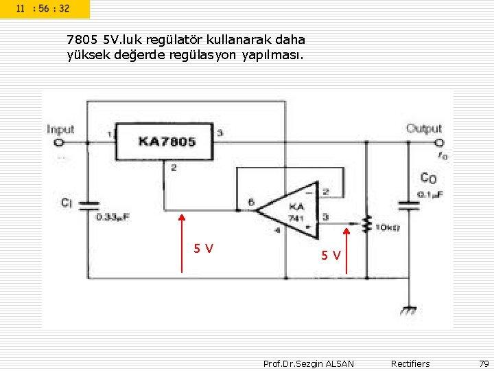 7805 5 V. luk regülatör kullanarak daha yüksek değerde regülasyon yapılması. 5 V Prof.