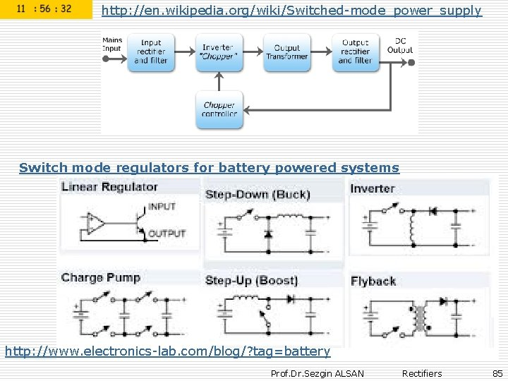 http: //en. wikipedia. org/wiki/Switched-mode_power_supply Switch mode regulators for battery powered systems http: //www. electronics-lab.