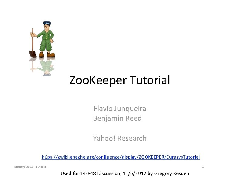 Zoo. Keeper Tutorial Flavio Junqueira Benjamin Reed Yahoo! Research h. Cps: //cwiki. apache. org/confluence/display/ZOOKEEPER/Eurosys.
