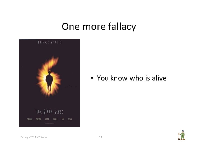 One more fallacy • You know who is alive Eurosys 2011 ‐ Tutorial 18