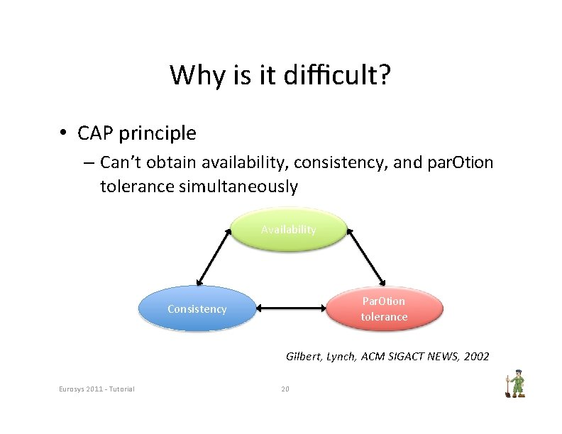 Why is it difficult? • CAP principle – Can't obtain availability, consistency, and par.