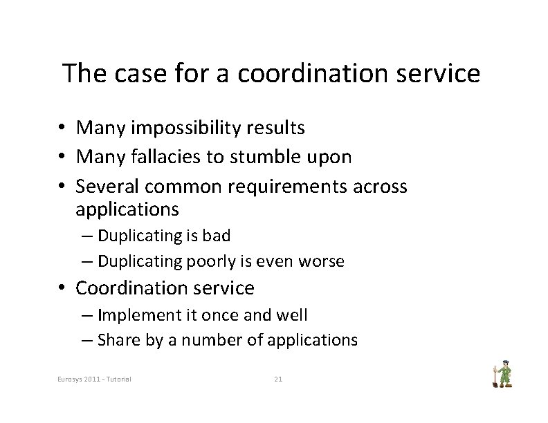 The case for a coordination service • Many impossibility results • Many fallacies to