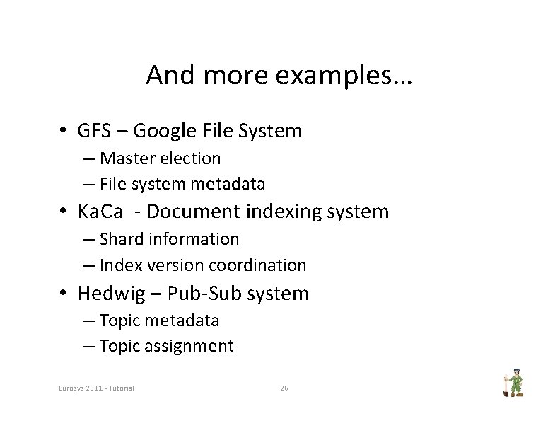 And more examples… • GFS – Google File System – Master election – File