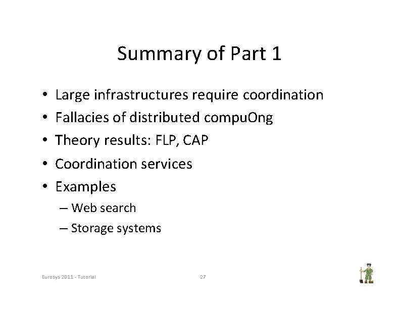 Summary of Part 1 • • • Large infrastructures require coordination Fallacies of distributed