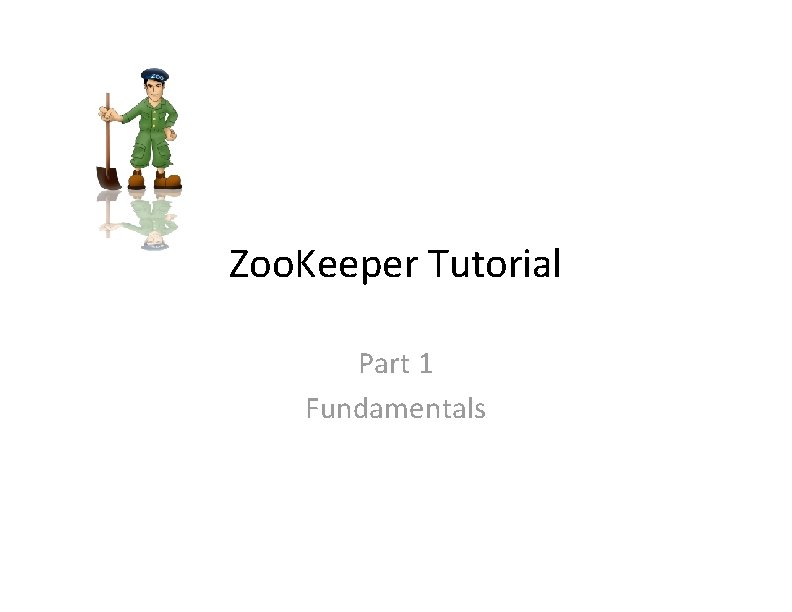 Zoo. Keeper Tutorial Part 1 Fundamentals