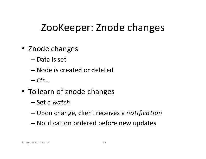 Zoo. Keeper: Znode changes • Znode changes – Data is set – Node is