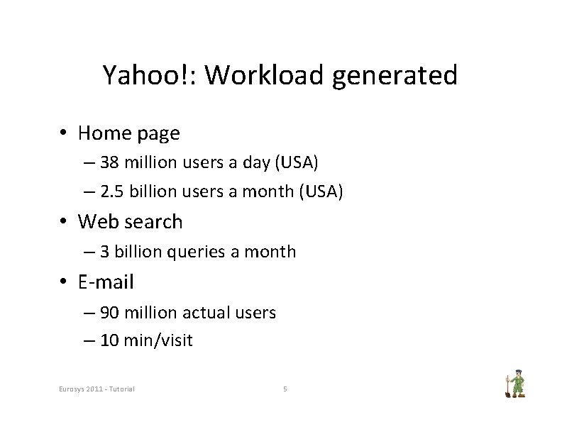 Yahoo!: Workload generated • Home page – 38 million users a day (USA) –