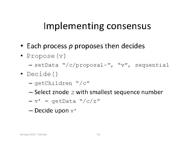 Implementing consensus • Each process p proposes then decides • Propose(v) – set. Data