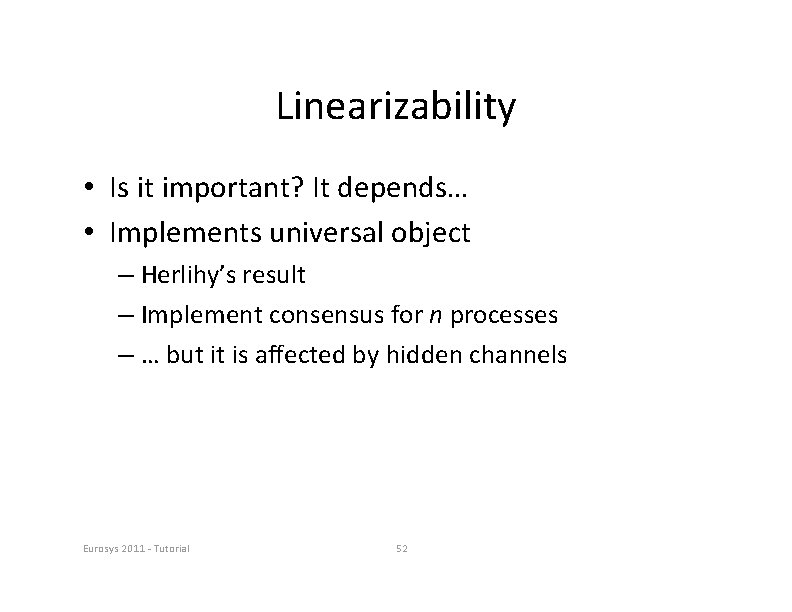 Linearizability • Is it important? It depends… • Implements universal object – Herlihy's result