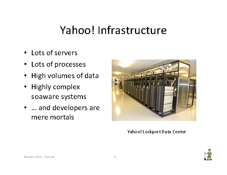 Yahoo! Infrastructure Lots of servers Lots of processes High volumes of data Highly complex