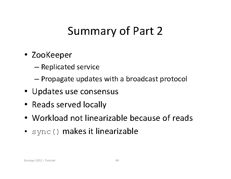Summary of Part 2 • Zoo. Keeper – Replicated service – Propagate updates with