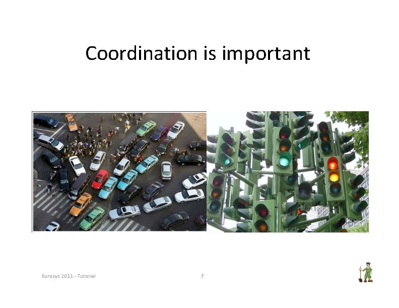 Coordination is important Eurosys 2011 ‐ Tutorial 7