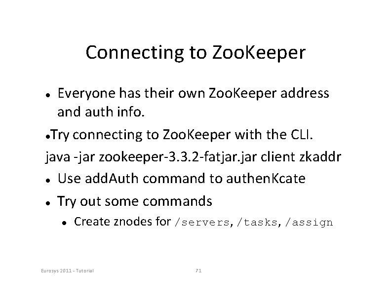 Connecting to Zoo. Keeper Everyone has their own Zoo. Keeper address and auth info.
