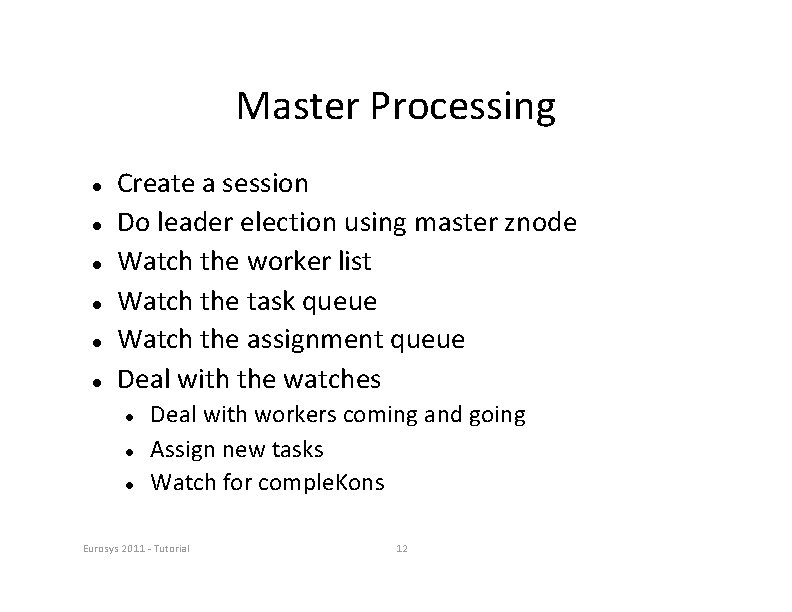 Master Processing Create a session Do leader election using master znode Watch the worker