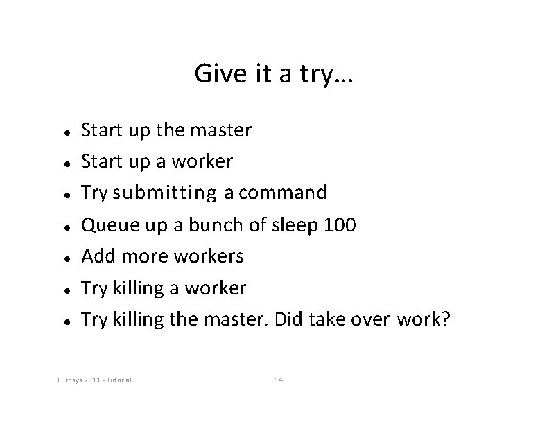 Give it a try… Start up the master Start up a worker Try submitting