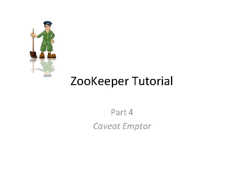 Zoo. Keeper Tutorial Part 4 Caveat Emptor