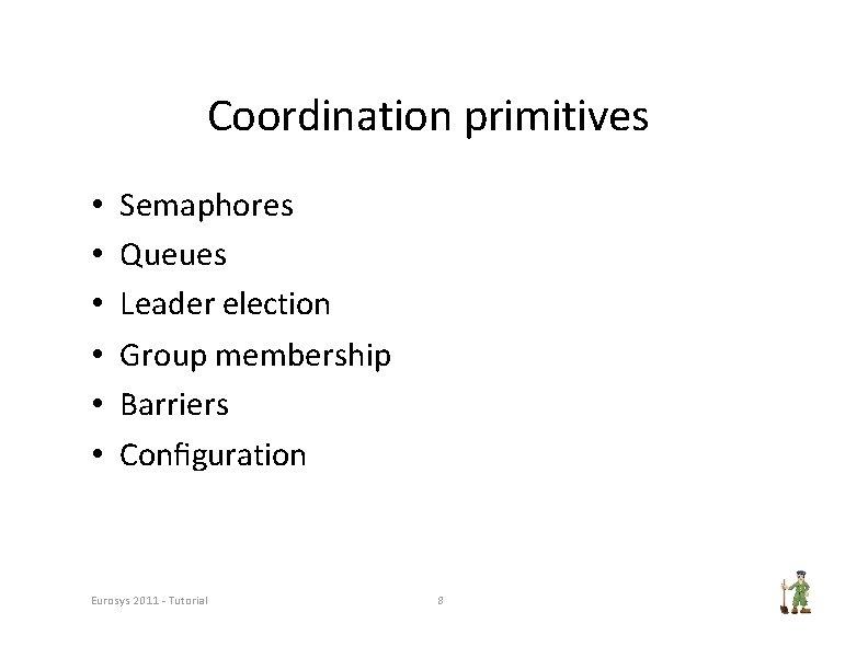 Coordination primitives • • • Semaphores Queues Leader election Group membership Barriers Configuration Eurosys