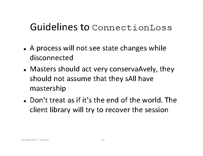 Guidelines to Connection. Loss A process will not see state changes while disconnected Masters