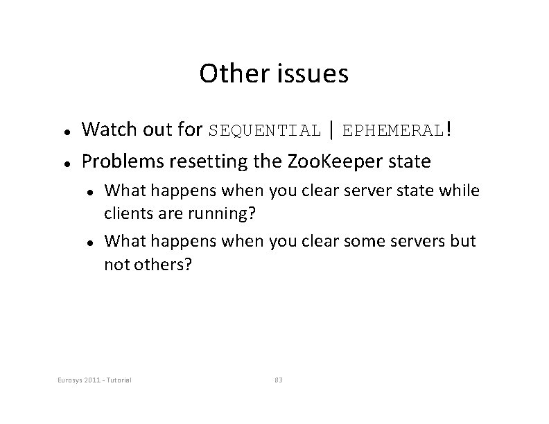 Other issues Watch out for SEQUENTIAL   EPHEMERAL! Problems resetting the Zoo. Keeper state
