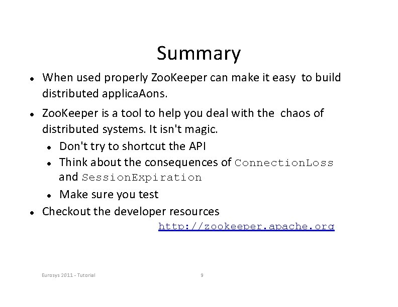 Summary When used properly Zoo. Keeper can make it easy to build distributed applica.