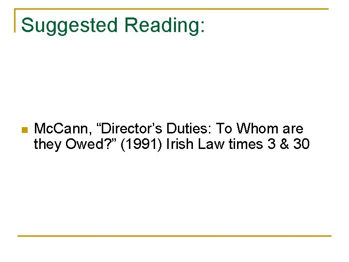 """Suggested Reading: n Mc. Cann, """"Director's Duties: To Whom are they Owed? """" (1991)"""