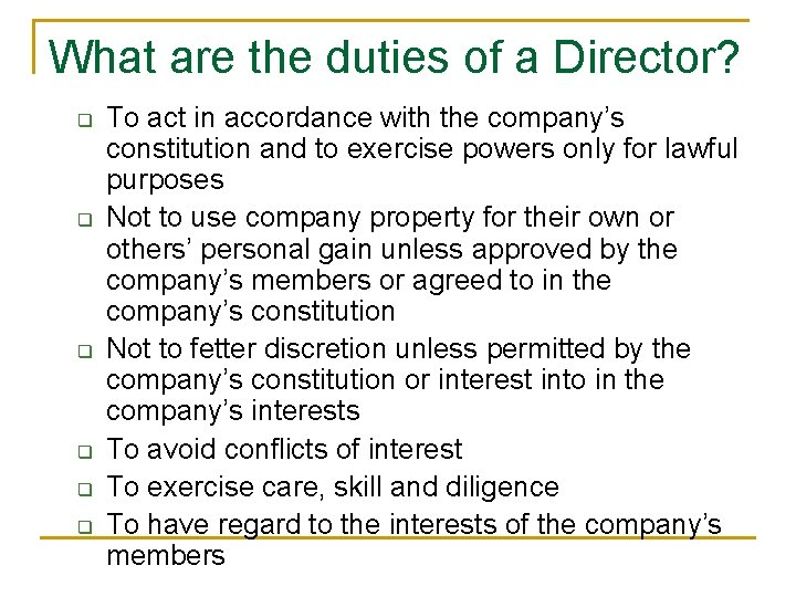 What are the duties of a Director? q q q To act in accordance