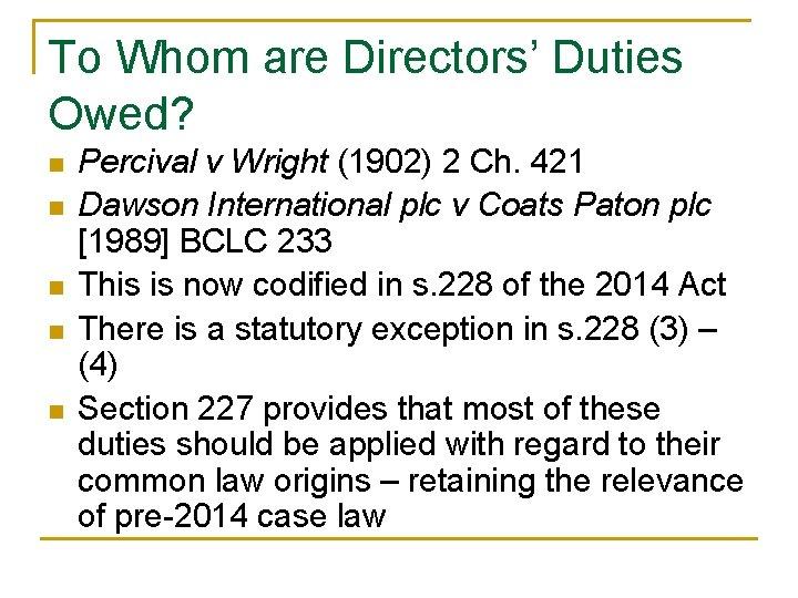 To Whom are Directors' Duties Owed? n n n Percival v Wright (1902) 2