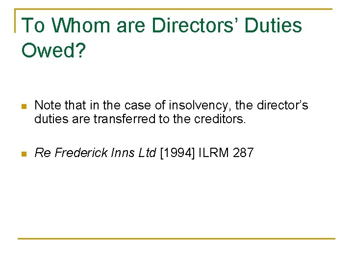 To Whom are Directors' Duties Owed? n Note that in the case of insolvency,