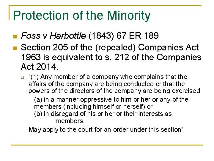 Protection of the Minority n n Foss v Harbottle (1843) 67 ER 189 Section