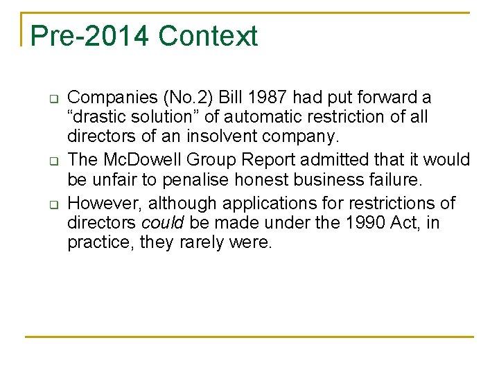 Pre-2014 Context q q q Companies (No. 2) Bill 1987 had put forward a