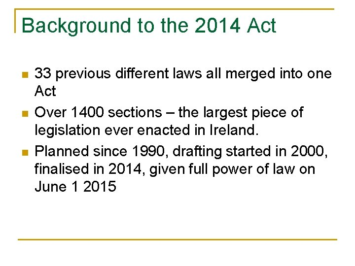 Background to the 2014 Act n n n 33 previous different laws all merged