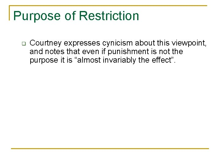 Purpose of Restriction q Courtney expresses cynicism about this viewpoint, and notes that even