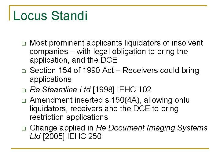 Locus Standi q q q Most prominent applicants liquidators of insolvent companies – with
