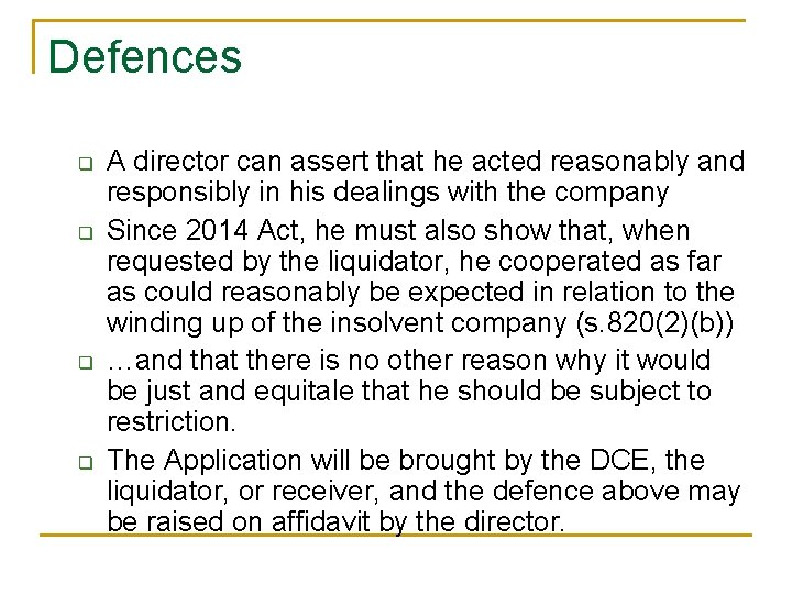 Defences q q A director can assert that he acted reasonably and responsibly in