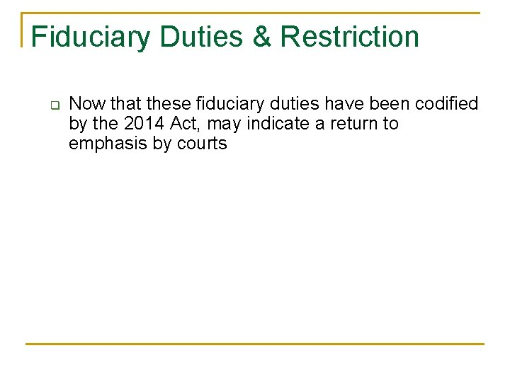 Fiduciary Duties & Restriction q Now that these fiduciary duties have been codified by