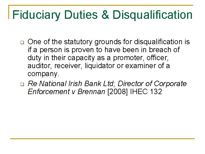 Fiduciary Duties & Disqualification q q One of the statutory grounds for disqualification is