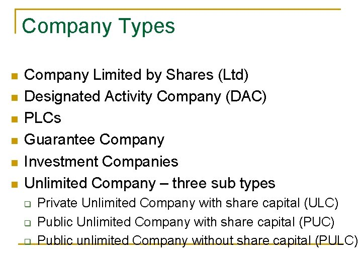 Company Types n n n Company Limited by Shares (Ltd) Designated Activity Company (DAC)