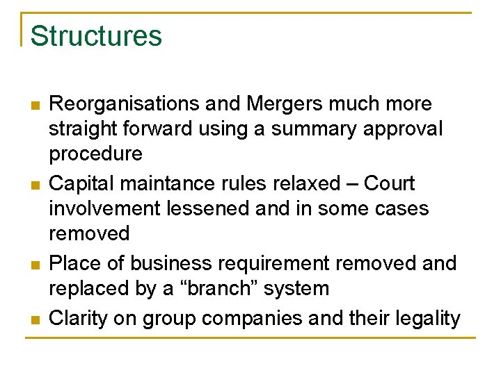 Structures n n Reorganisations and Mergers much more straight forward using a summary approval