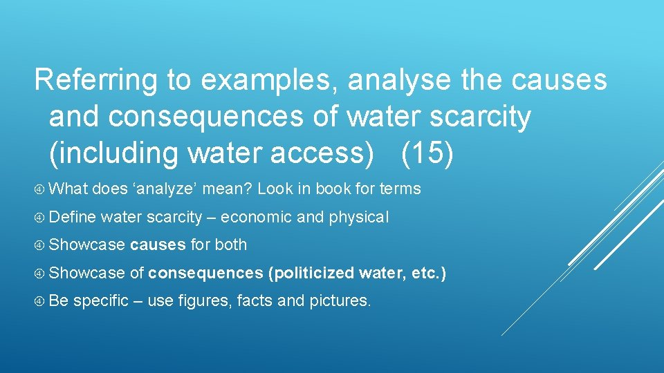 Referring to examples, analyse the causes and consequences of water scarcity (including water access)