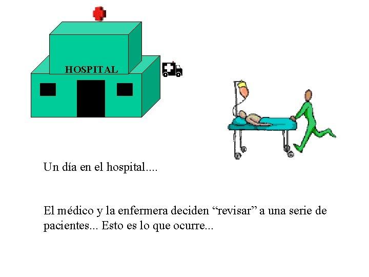"""HOSPITAL Un día en el hospital. . El médico y la enfermera deciden """"revisar"""""""